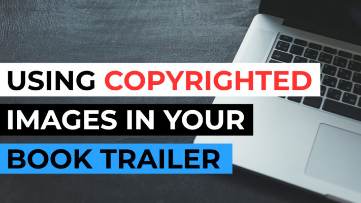 can you use copyrighted images in your book trailer